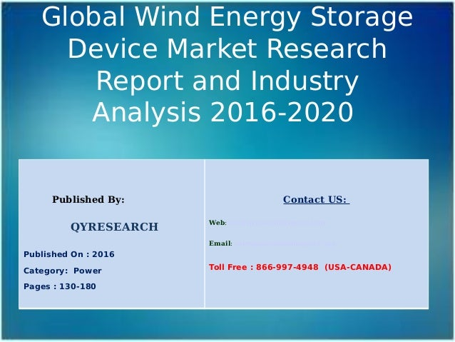 Global Wind Energy Storage Device Market Research Report and Industry Analysis 2016-2020 Published By: QYRESEARCH Publishe...