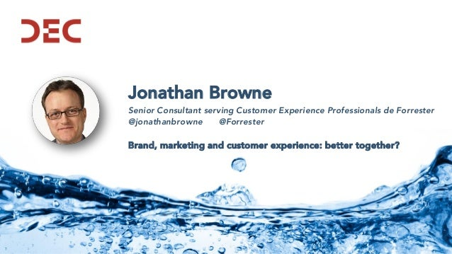 Jonathan Browne Senior Consultant serving Customer Experience Professionals de Forrester @jonathanbrowne @Forrester Brand,...