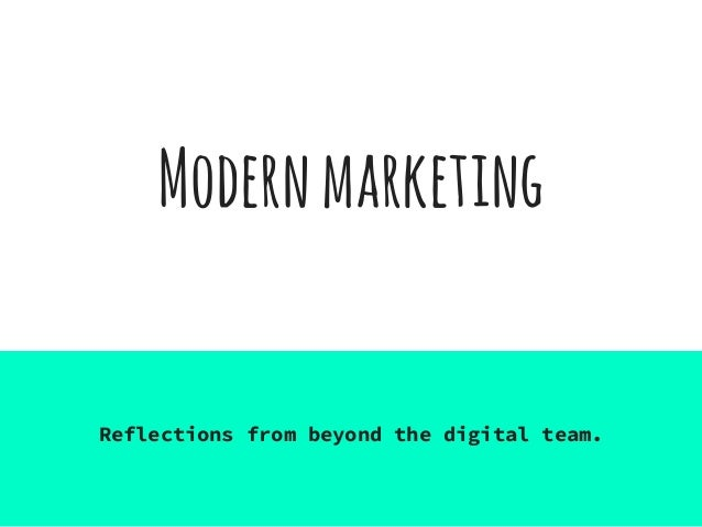 Modernmarketing Reflections from beyond the digital team.