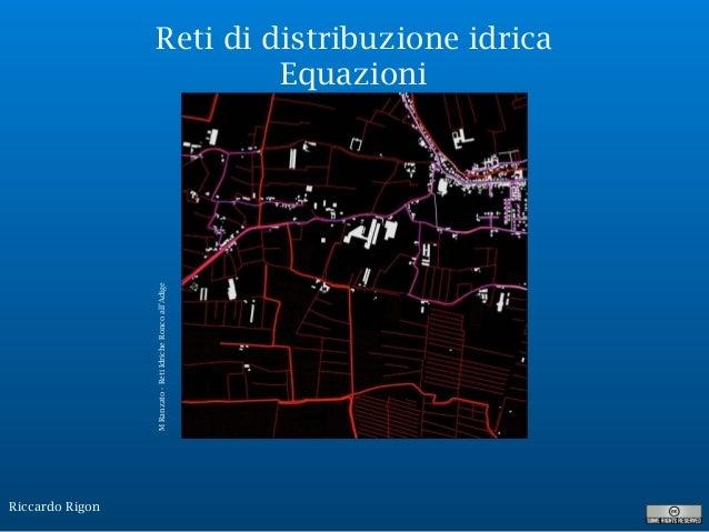Riccardo Rigon Reti di distribuzione idrica Equazioni MRanzato-RetiIdricheRoncoall'Adige