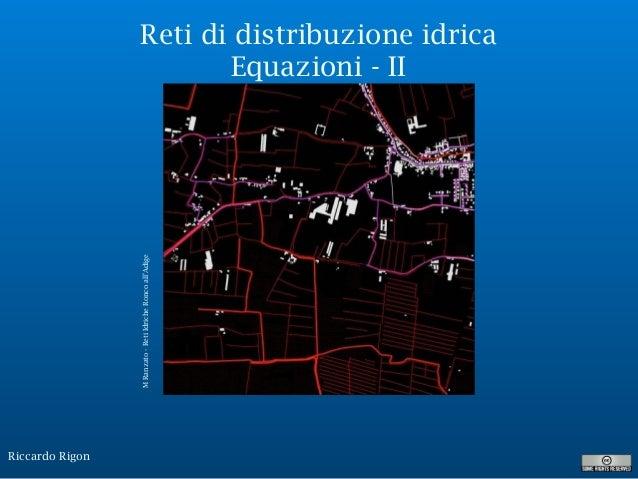 Riccardo Rigon Reti di distribuzione idrica Equazioni - II MRanzato-RetiIdricheRoncoall'Adige