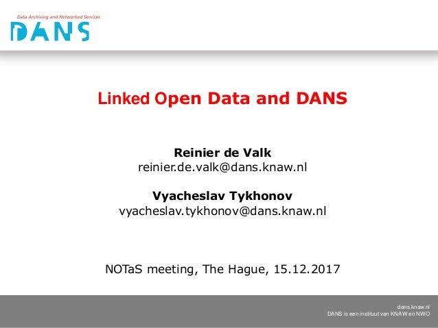 dans.knaw.nl DANS is een instituut van KNAW en NWO Linked Open Data and DANS Reinier de Valk reinier.de.valk@dans.knaw.nl ...