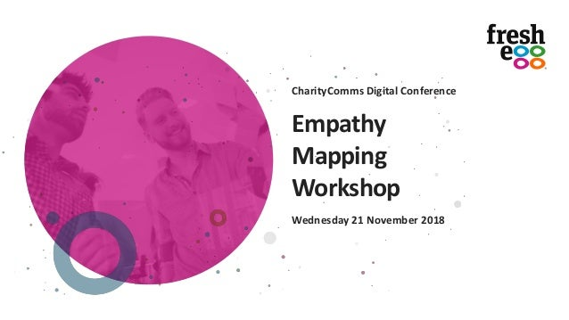 Empathy Mapping Workshop Wednesday 21 November 2018 CharityComms Digital Conference