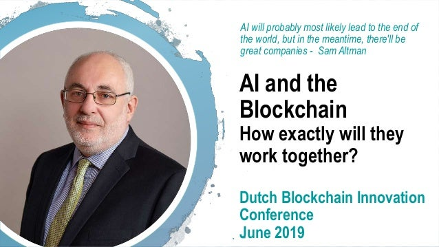 @dgwbirch Please copy and distribute (last updated 22 June 2019) 1 AI and the Blockchain How exactly will they work togeth...