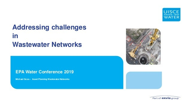 Addressing challenges in Wastewater Networks EPA Water Conference 2019 Michael Goss – Asset Planning Wastewater Networks