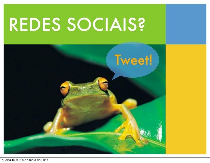 REDES SOCIAIS?                                   Tweet!quarta-feira, 18 de maio de 2011