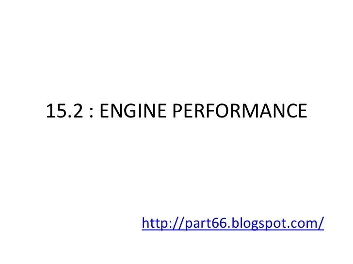 15.2 : ENGINE PERFORMANCE         http://part66.blogspot.com/