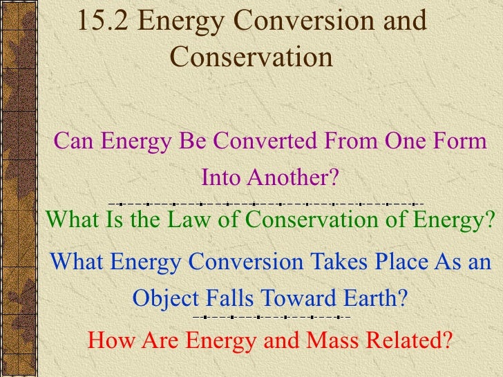 15.2 Energy Conversion and Conservation Can Energy Be Converted From One Form Into Another? What Is the Law of Conservatio...