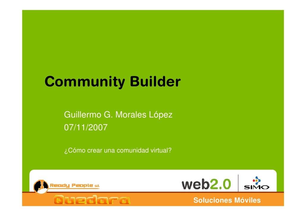 Community Builder    Guillermo G. Morales López   07/11/2007    ¿Cómo crear una comunidad virtual?                        ...