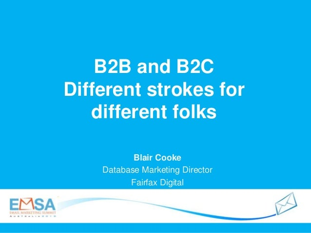B2B and B2C Different strokes for different folks Blair Cooke Database Marketing Director Fairfax Digital