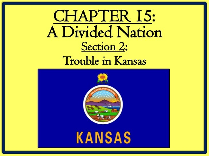CHAPTER 15:A Divided Nation     Section 2:  Trouble in Kansas
