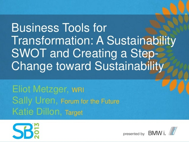 Business Tools forTransformation: A SustainabilitySWOT and Creating a Step-Change toward SustainabilityEliot Metzger, WRIS...