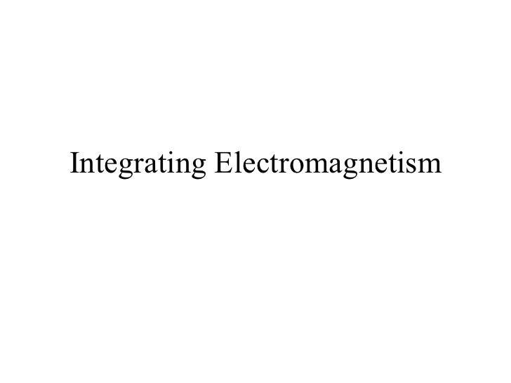Integrating Electromagnetism