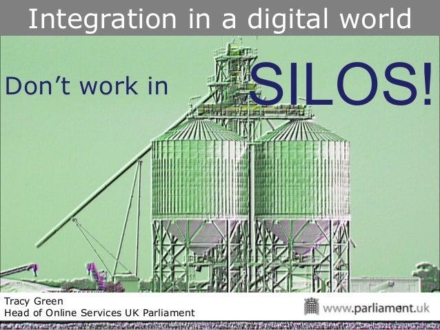 Integration in a digital worldDon't work in                           SILOS!Tracy Green                                   ...