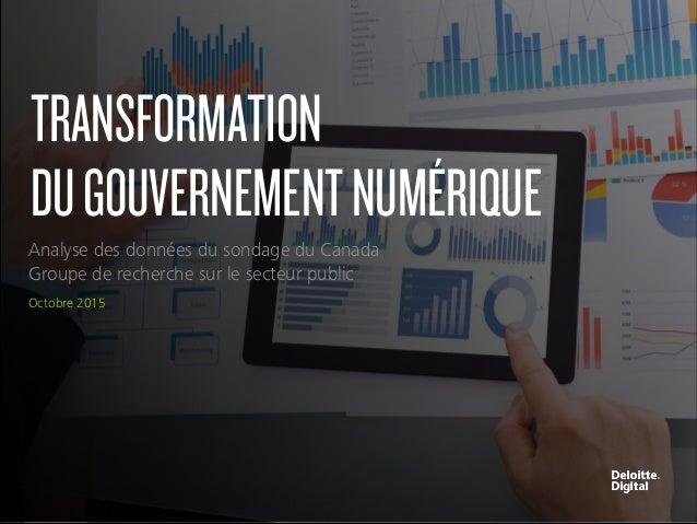 Deloitte Numérique Droits d'auteur © 2015 Deloitte Digital LLC. Tous droits réservés TRANSFORMATION DUGOUVERNEMENTNUMÉRIQU...