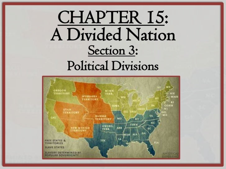 CHAPTER 15:A Divided Nation      Section 3:  Political Divisions