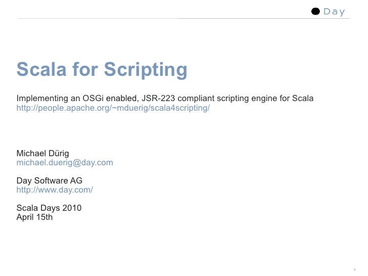 Scala for Scripting Implementing an OSGi enabled, JSR-223 compliant scripting engine for Scala http://people.apache.org/~m...