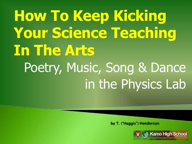 How To Keep KickingYour Science TeachingIn The Arts Poetry, Music, Song & Dance           in the Physics Lab              ...