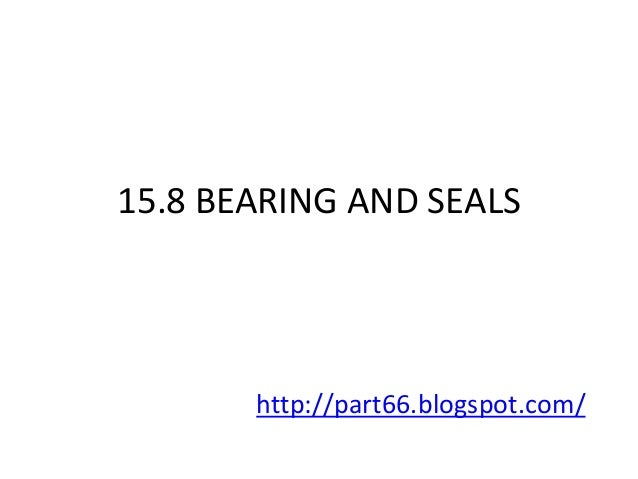 15.8 BEARING AND SEALS       http://part66.blogspot.com/