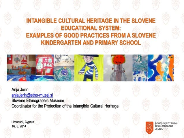 INTANGIBLE CULTURAL HERITAGE IN THE SLOVENE EDUCATIONAL SYSTEM: EXAMPLES OF GOOD PRACTICES FROM A SLOVENE KINDERGARTEN AND...