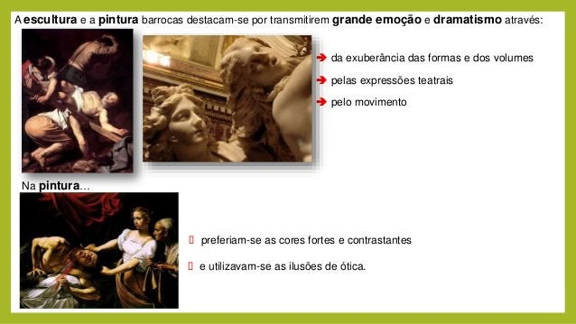 A escultura e a pintura barrocas destacam-se por transmitirem grande emoção e dramatismo através:  da exuberância das for...