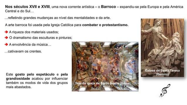 Nos séculos XVII e XVIII, uma nova corrente artística – o Barroco – expandiu-se pela Europa e pela América Central e do Su...