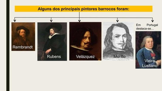 Vieira Lusitano Alguns dos principais pintores barrocos foram: Rembrandt Rubens Velázquez Murillo Em Portugal destaca-se…