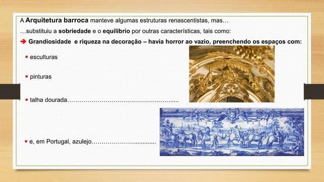 A Arquitetura barroca manteve algumas estruturas renascentistas, mas… …substituiu a sobriedade e o equilíbrio por outras c...