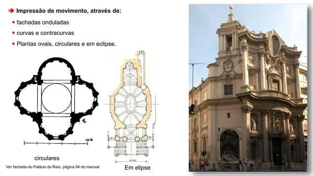  Impressão de movimento, através de:  fachadas onduladas  curvas e contracurvas  Plantas ovais, circulares e em eclips...