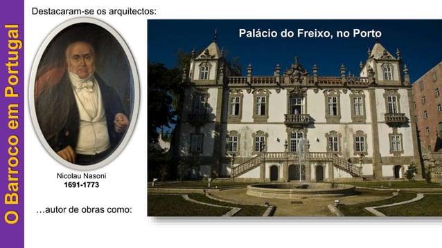 OBarrocoemPortugal Nicolau Nasoni 1691-1773 …autor de obras como: Destacaram-se os arquitectos: Palácio do Freixo, no Porto