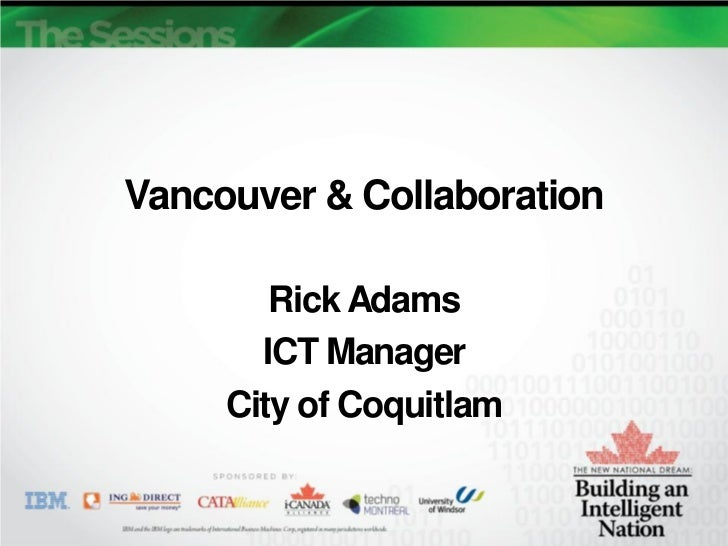 Vancouver & Collaboration        Rick Adams       ICT Manager     City of Coquitlam