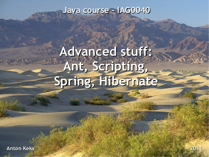 Java course - IAG0040              Advanced stuff:              Ant, Scripting,             Spring, HibernateAnton Keks   ...