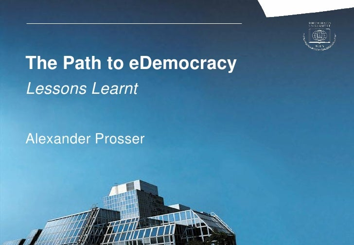 The Path to eDemocracyLessons LearntAlexander Prosser