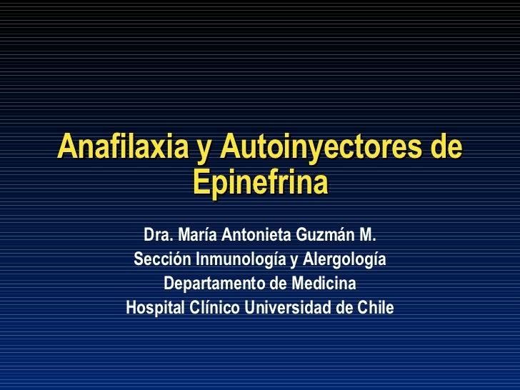 Anafilaxia y Autoinyectores de Epinefrina Dra. María Antonieta Guzmán M. Sección Inmunología y Alergología Departamento de...