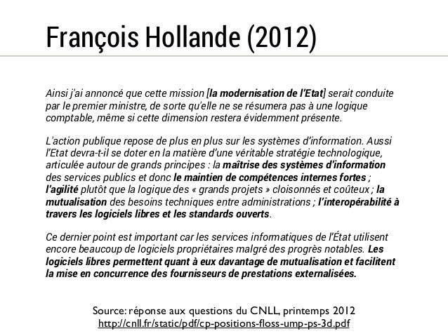Fleur Pellerin (2013)  Par ailleurs le logiciel libre est aussi un atout décisif pour notre  économie. À plus d'un titre i...