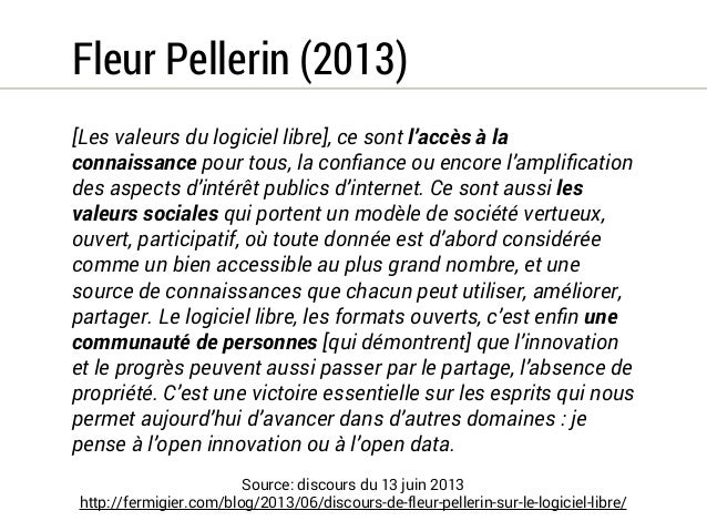 Fleur Pellerin (2013)  La France est souvent citée comme un des pays les plus actifs au  monde dans le domaine du logiciel...