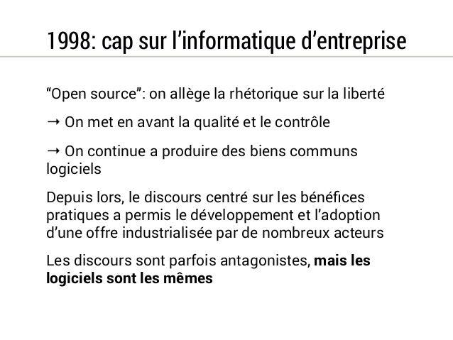 """1998: cap sur l'informatique d'entreprise  """"Open source"""": on allège la rhétorique sur la liberté  → On met en avant la qua..."""