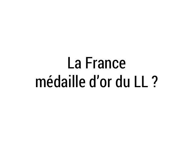 La France  médaille d'or du LL ?