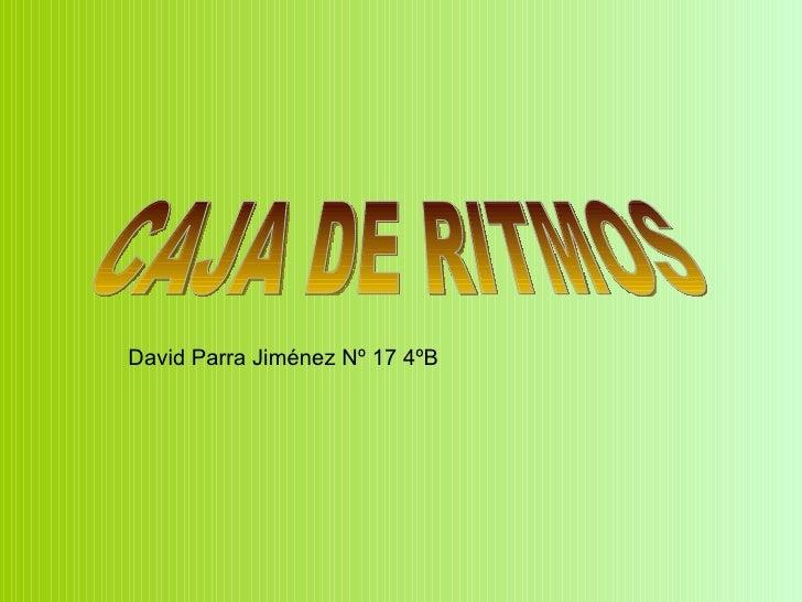 David Parra Jiménez Nº 17 4ºB CAJA DE RITMOS