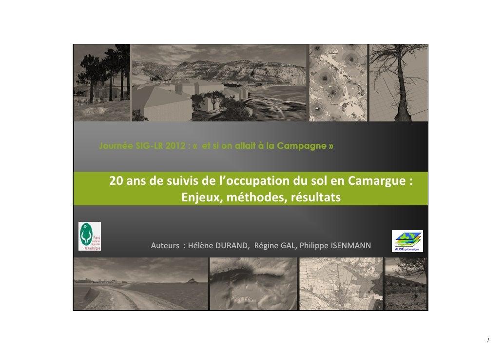 Journée SIG-LR 2012 : « et si on allait à la Campagne »        SIG-  20 ans de suivis de l'occupation du sol en Camargue :...