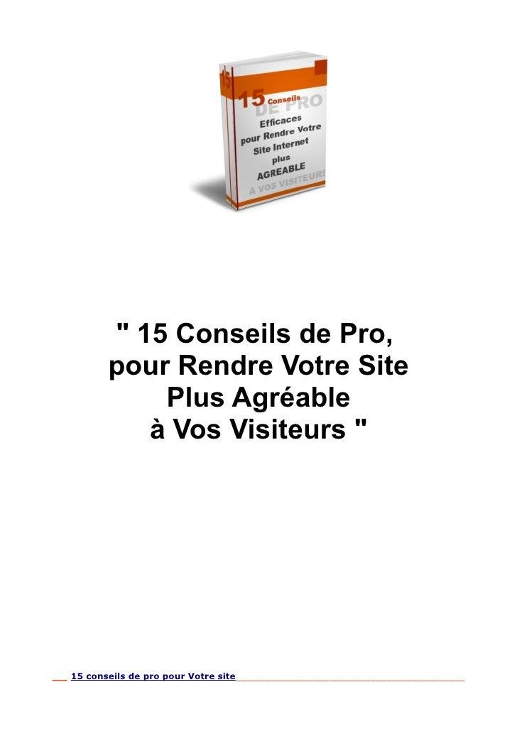 """"""" 15 Conseils de Pro,           pour Rendre Votre Site               Plus Agréable              à Vos Visiteurs """"     __ 1..."""