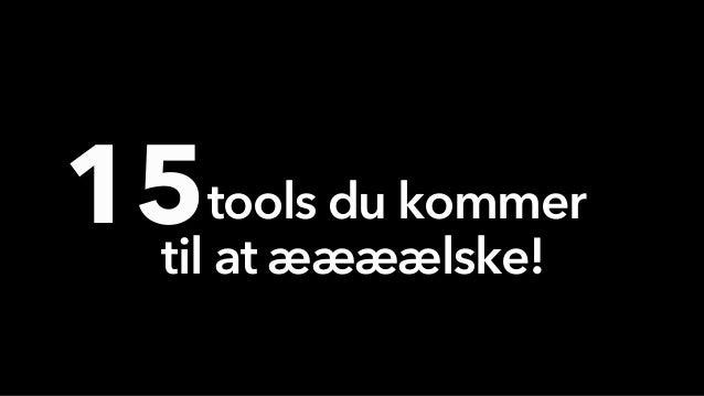 tools du kommer til at æææælske! 15