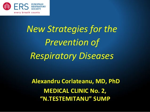 "New Strategies for the    Prevention of Respiratory Diseases Alexandru Corlateanu, MD, PhD     MEDICAL CLINIC No. 2,    ""N..."