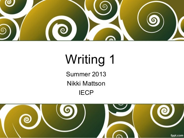 Writing 1Summer 2013Nikki MattsonIECP