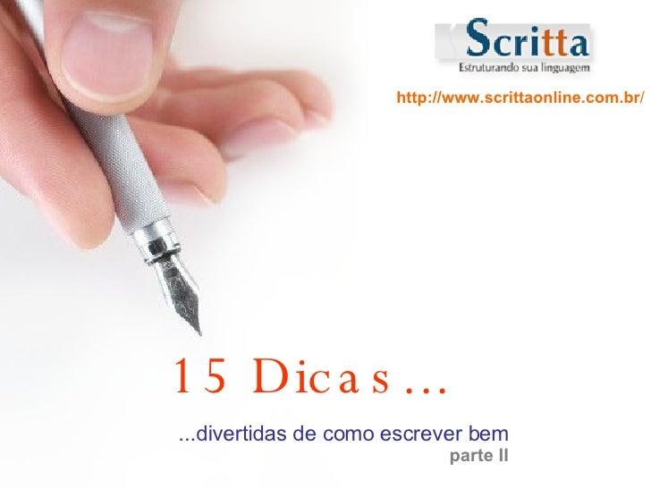 15 Dicas... http://www.scrittaonline.com.br / ...divertidas de como escrever bem parte II