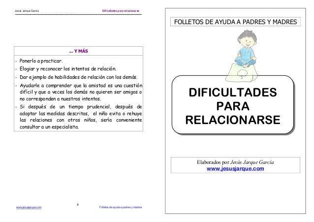 Jesús Jarque García Dificultades para relacionarse www.jesusjarque.com Folletos de ayuda a padres y madres 4 ... Y MÁS - P...