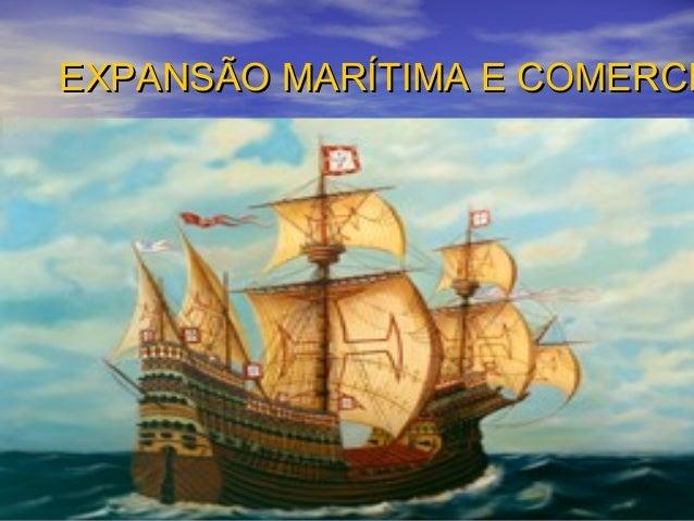EXPANSÃO MARÍTIMA E COMERCIEXPANSÃO MARÍTIMA E COMERCI