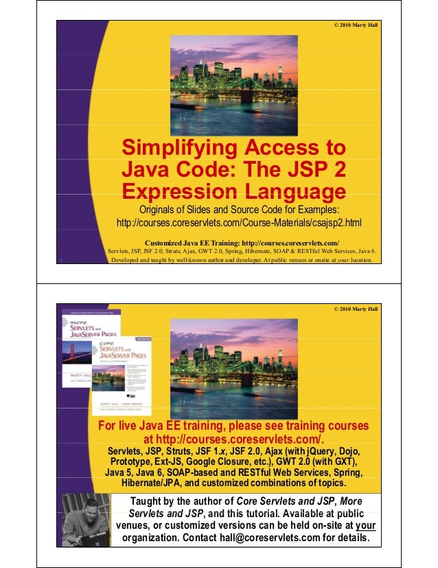 © 2010 Marty Hall Simplifying Access to Java Code: The JSP 2 Expression LanguageExpression Language Originals of Slides an...