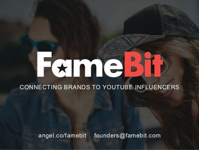 CONNECTING BRANDS TO YOUTUBE INFLUENCERS angel.co/famebit founders@famebit.com
