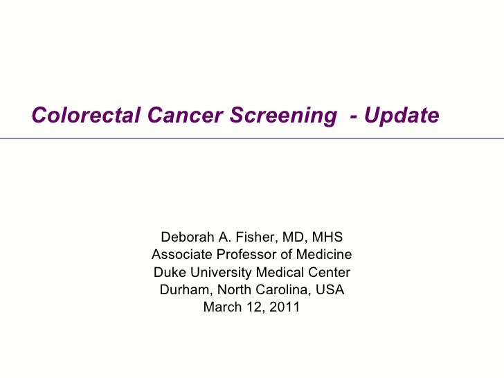 Colorectal Cancer Screening  - Update Deborah A. Fisher, MD, MHS Associate Professor of Medicine Duke University Medical C...